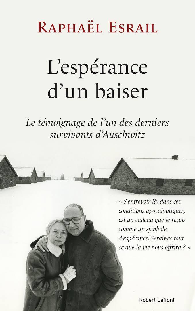 L'espérance d'un baiser : le témoignage de l'un des derniers survivants d'Auschwitz / Raphaël Esrail ; avec la collab. d'Isabelle Ernot  