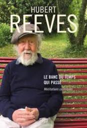Le banc du temps qui passe : méditations cosmiques / Hubert Reeves |