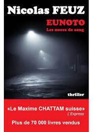 Eunoto : roman : les noces de sang / Nicolas Feuz | Feuz, Nicolas - écrivain suisse romand