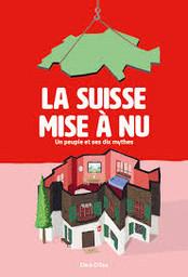 La Suisse mise à nu : un peuple et ses dix mythes / Clare O'Dea |