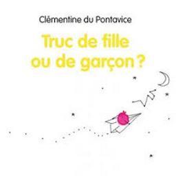 Truc de fille ou de garçon? | Du Pontavice, Clémentine. Auteur