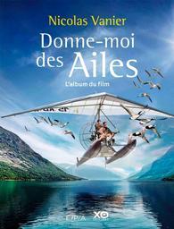 Donne-moi des ailes : roman / Nicolas Vanier  | Vanier, Nicolas. Aut