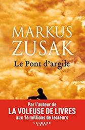 Le pont d'argile / Markus Zusak   Zusak, Markus - écrivain australien