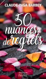50 [cinquante] nuances de regrets : [chroniques] / Claude-Inga Barbey | Barbey, Claude-Inga - écrivain suisse romand