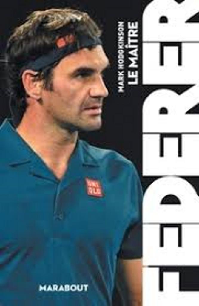 Federer : le maître / Mark Hodgkinson |