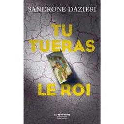 Tu tueras le roi / Sandrone Dazieri | Dazieri, Sandrone - écrivain italien