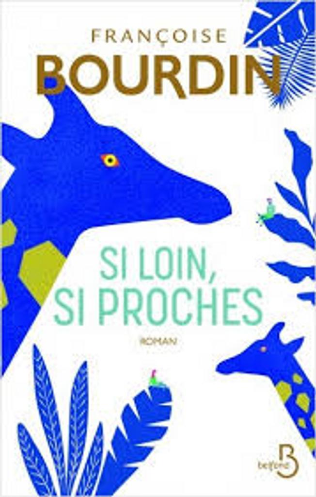 Si loin, si proches : [roman] / Françoise Bourdin |