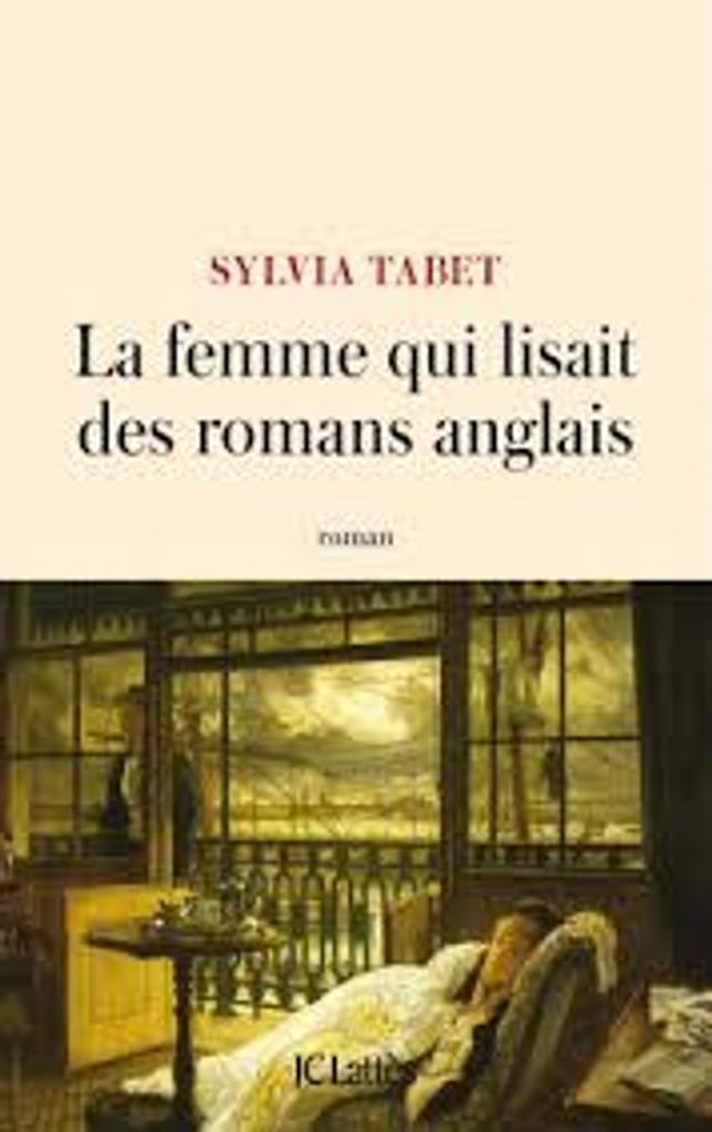 La femme qui lisait des romans anglais : roman / Sylvia Tabet |