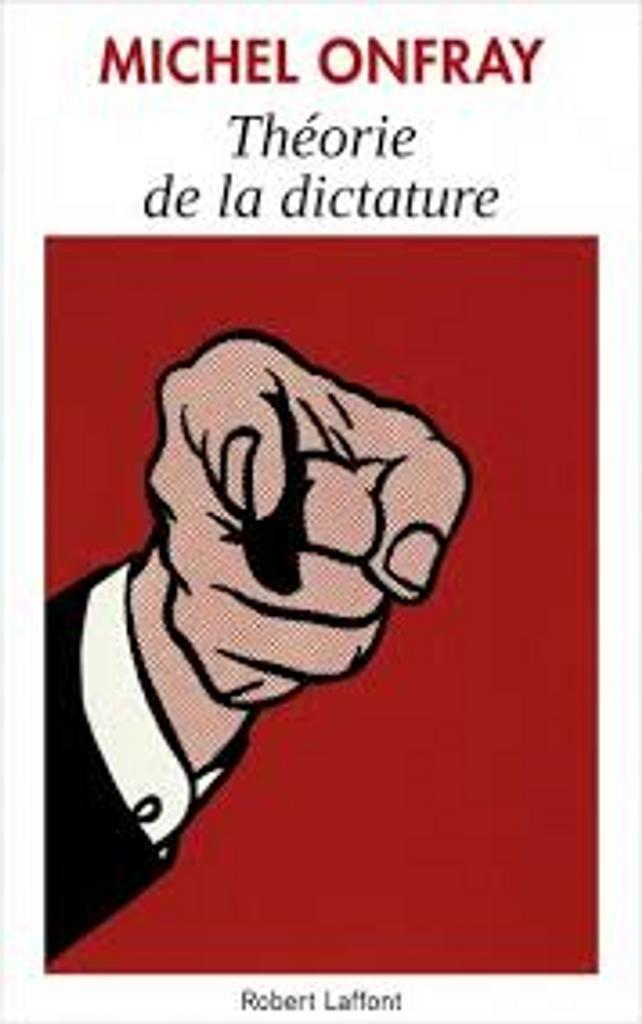 Théorie de la dictature : précédé de Orwell et l'Empire maastrichien / Michel Onfray |