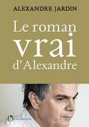 Le roman vrai d'Alexandre : aveux / Alexandre Jardin   Jardin, Alexandre