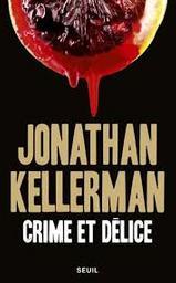 Crime et délice : roman / Jonathan Kellerman   Kellerman, Jonathan - écrivain américain