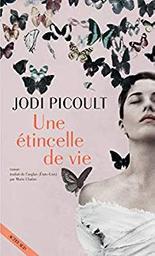 Une étincelle de vie : roman / Jodi Picoult | Picoult, Jodi - écrivain américain