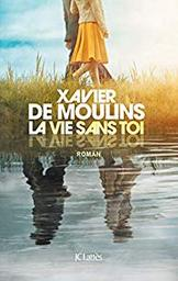 La vie sans toi : roman / Xavier de Moulins | Moulins, Xavier de