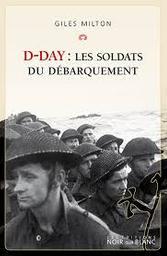 D-Day : les soldats du Débarquement / Giles Milton | Milton, Giles