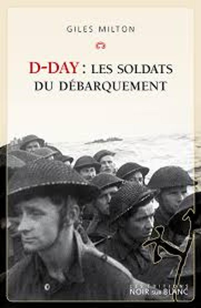 D-Day : les soldats du Débarquement / Giles Milton |