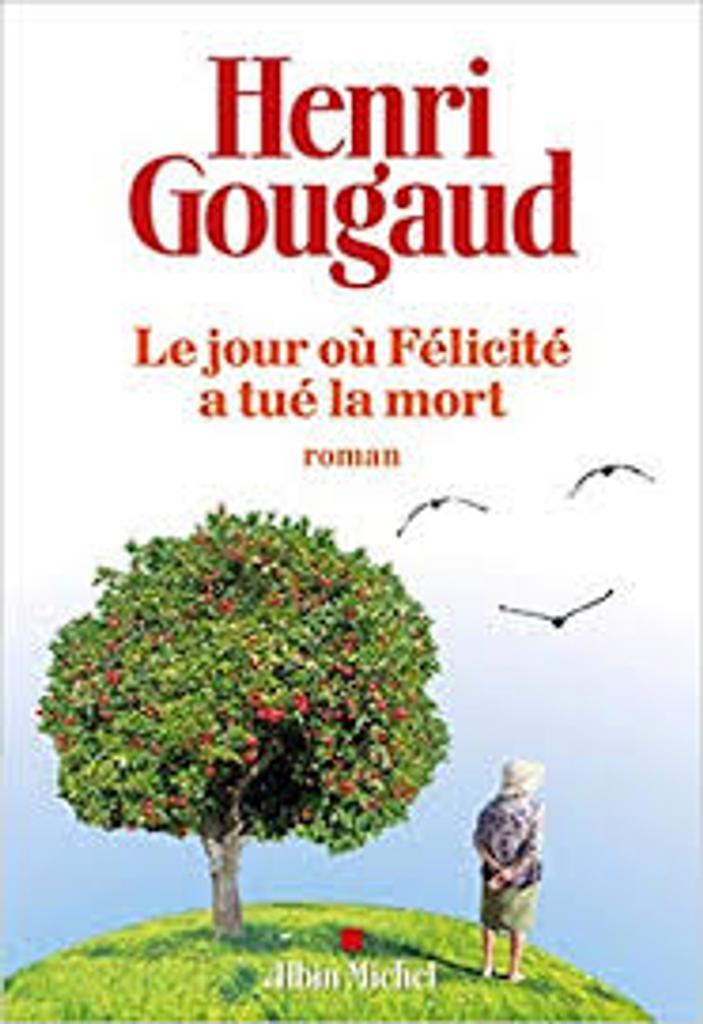 Le jour où Félicité a tué la mort : roman / Henri Gougaud  