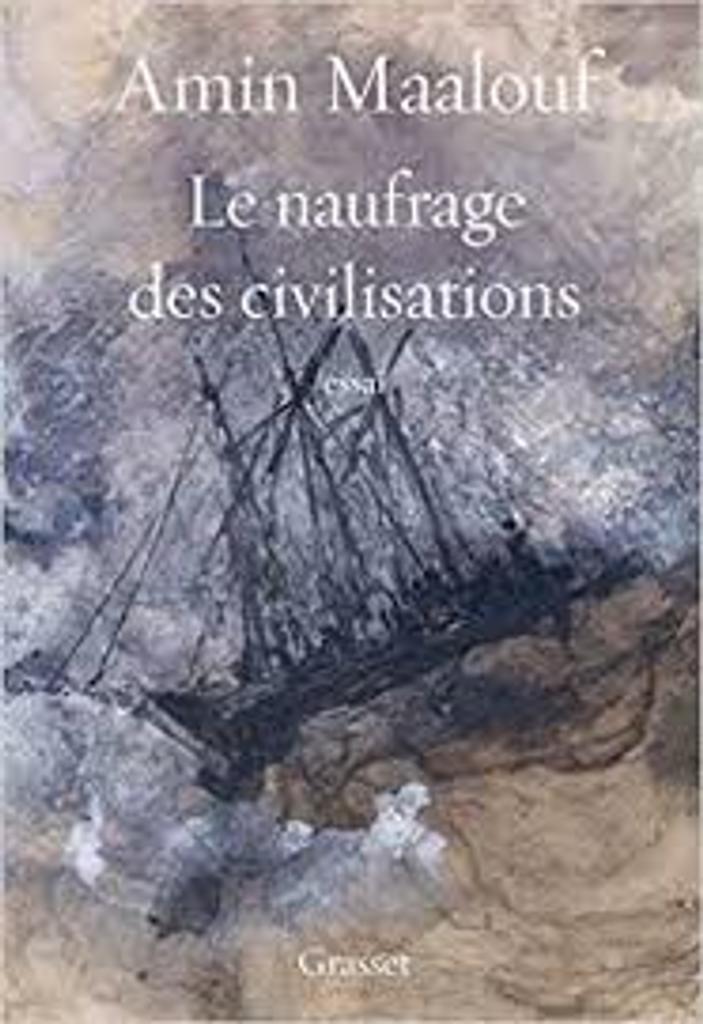 Le naufrage des civilisations : [essai] / Amin Maalouf |