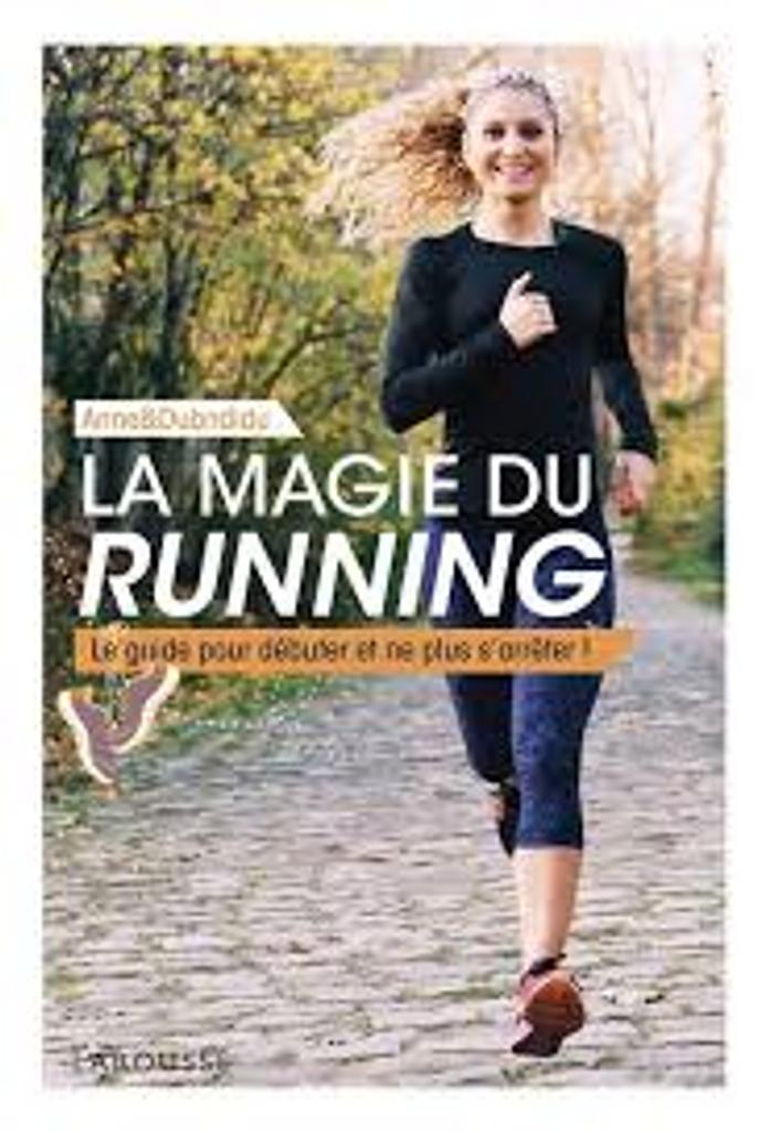 La magie du running : le guide pour débuter et ne plus s'arrêter / Anne&Dubndidu |