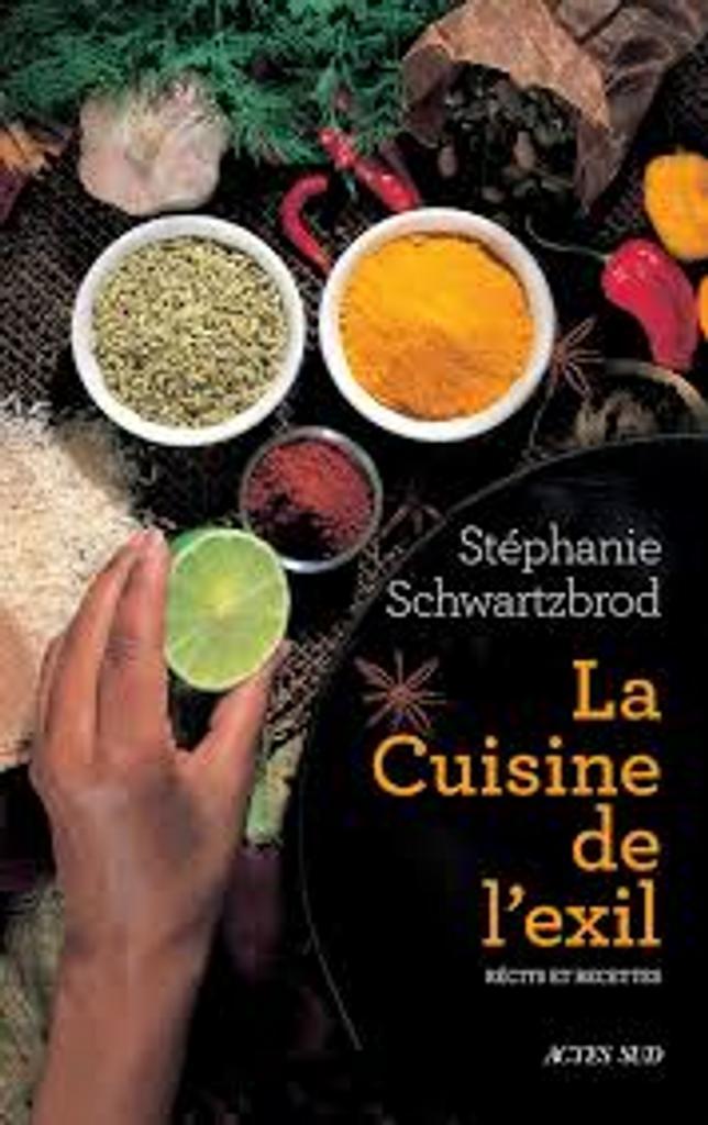 La cuisine de l'exil : récits et recettes / Stéphanie Schwartzbrod |