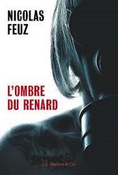 L'ombre du renard / Nicolas Feuz   Feuz, Nicolas - écrivain suisse romand