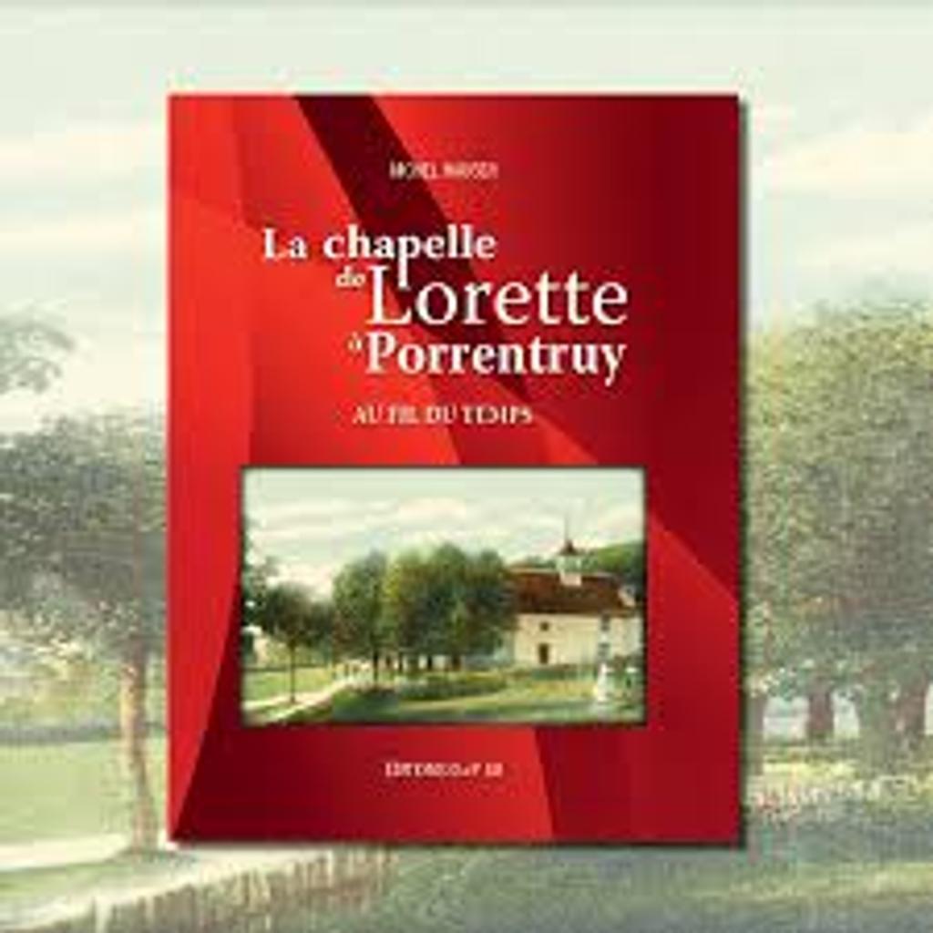 La chapelle de Lorette à Porrentruy : au fil du temps / Michel Hauser |