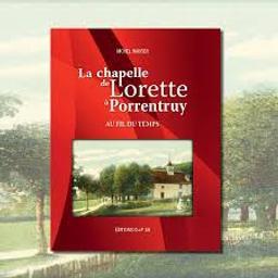 La chapelle de Lorette à Porrentruy : au fil du temps / Michel Hauser | Hauser, Michel