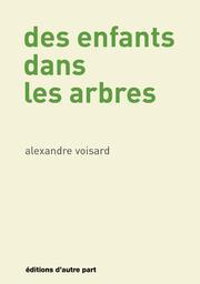 Des enfants dans les arbres / Alexandre Voisard |