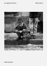 Le regard du lièvre / René Lièvre ; [textes d'Elisa Shua Dusapin] ; [avant-propos de Pascal Rebetez]   Lièvre, René. Photographe