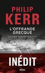 L'offrande grecque : une aventure de Bernie Gunther : roman / Philip Kerr |