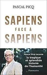Sapiens face à Sapiens : [la splendide et tragique histoire de l'humanité] / Pascal Picq | Picq, Pascal