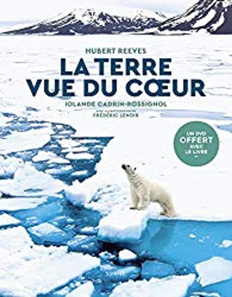 La terre vue du coeur / Hubert Reeves, Iolande Cadrin-Rossignol ; avec la participation de Frédéric Lenoir |
