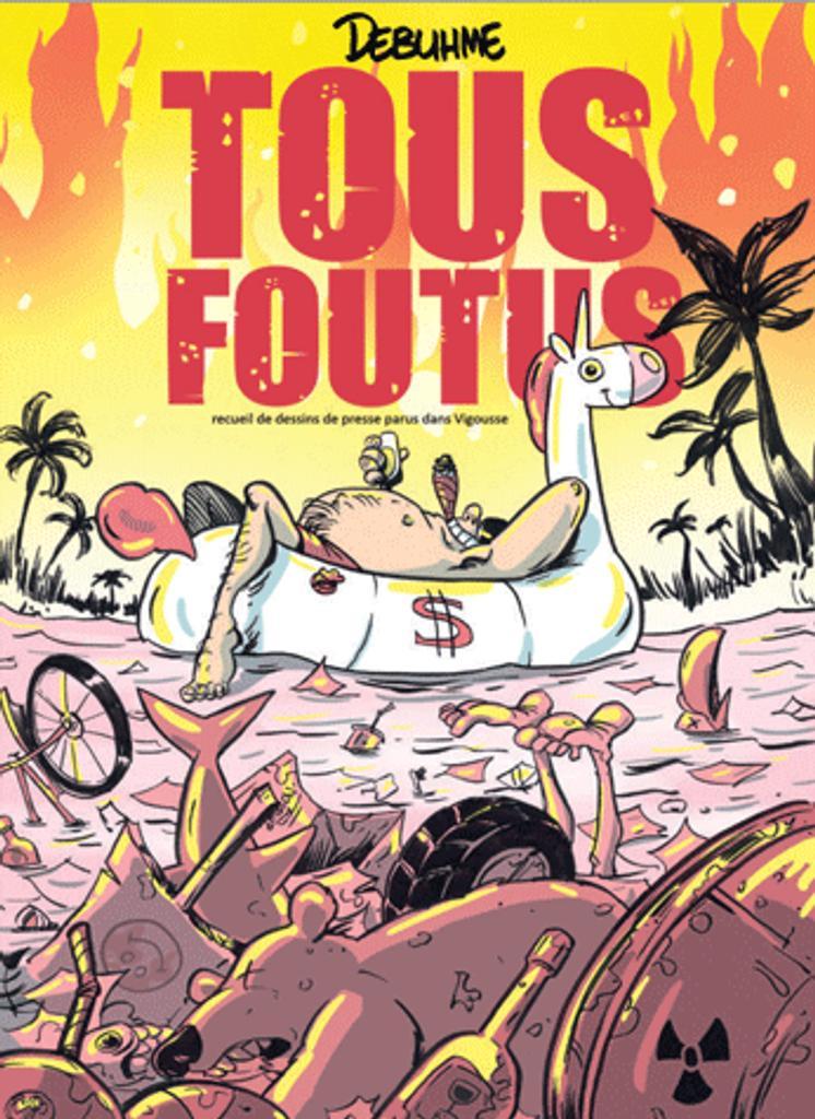 Tous foutus : [receuil de dessins de presse parus dans Vigousse] / Debuhme  