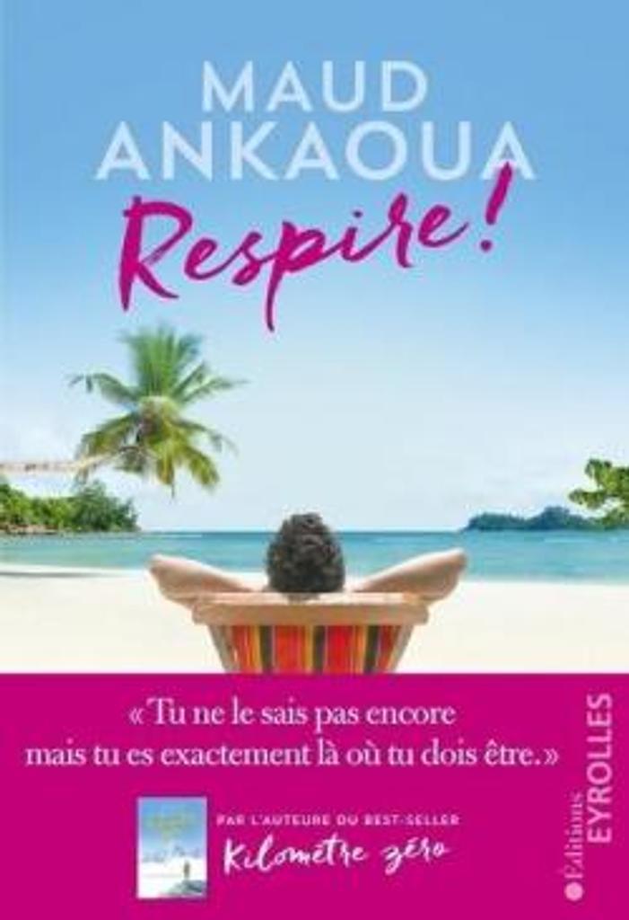 Respire ! : le plan est toujours parfait / Maud Ankaoua |