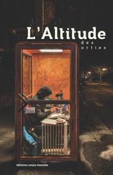 L'Altitude des orties : roman / Fred Bocquet, Eric Bulliard, Sébastien G. Couture, Blaise Hofmann, Julie Moulin, Michaël Perruchoud, Bertrand Tappy et Lolvé Tillmanns |