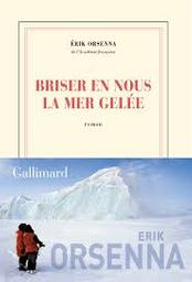 Briser en nous la mer gelée : roman / Erik Orsenna   Orsenna, Erik - écrivain membre de l'Académie française