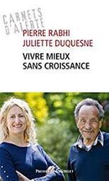 Vivre mieux sans croissance / Pierre Rabhi, Juliette Duquesne | Rabhi, Pierre