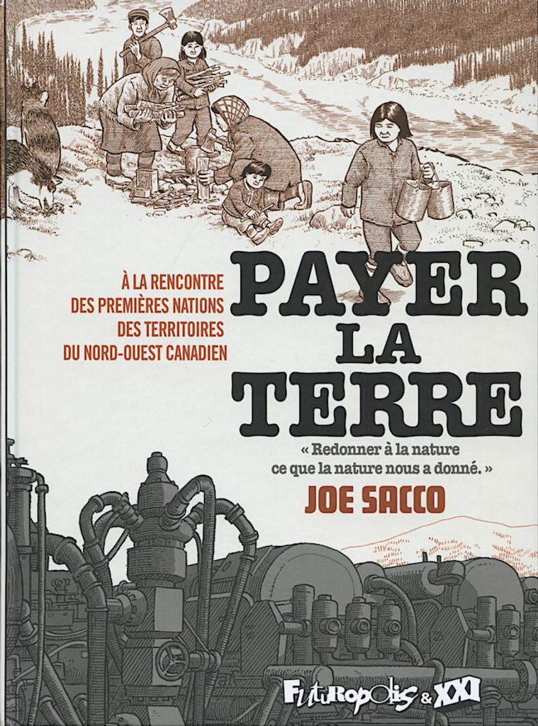 Payer la terre : à la rencontre des premières nations du Nord-Ouest canadien / Joe Sacco ; traduit de l'américain par Sidonie Van den Dries |