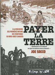 Payer la terre : à la rencontre des premières nations du Nord-Ouest canadien / Joe Sacco ; traduit de l'américain par Sidonie Van den Dries | Sacco, Joe. Illustrateur. Scénariste