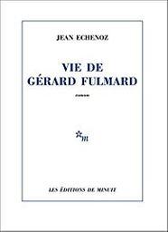 Vie de Gérard Fulmard : [roman] / Jean Echenoz | Echenoz, Jean