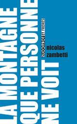 La montagne que personne ne voit / Nicolas Zambetti | Zambetti, Nicolas