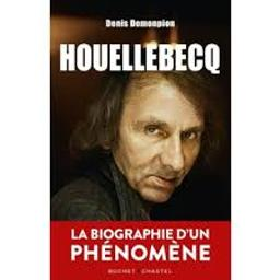 Houellebecq : [la biographie d'un phénomène] / Denis Demonpion | Demonpion, Denis (1954-)