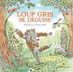 Loup gris se déguise / Gilles Bizouerne, illustrateur Ronan Badel | Bizouerne, Gilles
