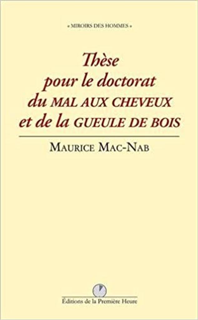 Thèse pour le doctorat du mal aux cheveux et de la gueule de bois : texte intégral / Maurice Mac-Nab  