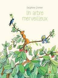 Un arbre merveilleux | Grenier, Delphine. Auteur