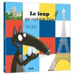 Le loup qui explorait Paris / Orianne Lallemand, illustrateur Eléonore Thuillier | Lallemand, Orianne