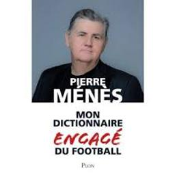 Mon dictionnaire engagé du football / Pierre Ménès | Ménès, Pierre