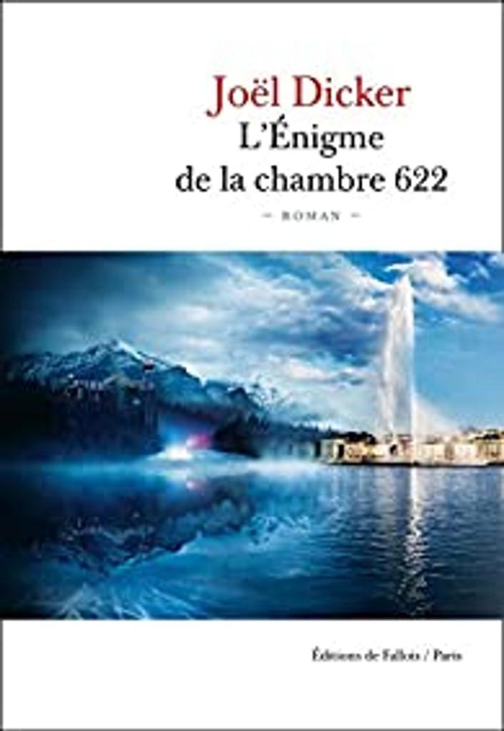 L'énigme de la chambre 622 [six cent vingt-deux] : roman / Joël Dicker |