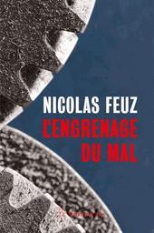 L'engrenage du mal / Nicolas Feuz | Feuz, Nicolas - écrivain suisse romand
