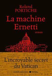La machine Ernetti : roman / Roland Portiche   Portiche, Roland