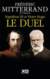Napoléon III et Victor Hugo, le duel : récit / Frédéric Mitterrand   Mitterrand, Frédéric